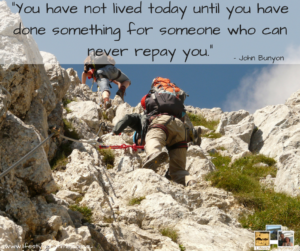 You have not lived today until you have done something fro someone who can never replay you - John Bunyan