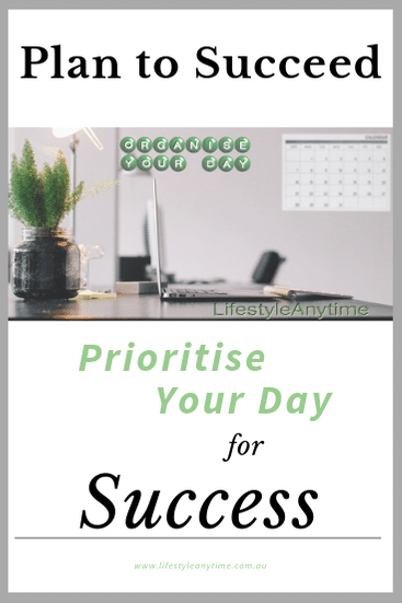 A tidy office is a start, but if you want to plan to succeed prioritise your day for success.