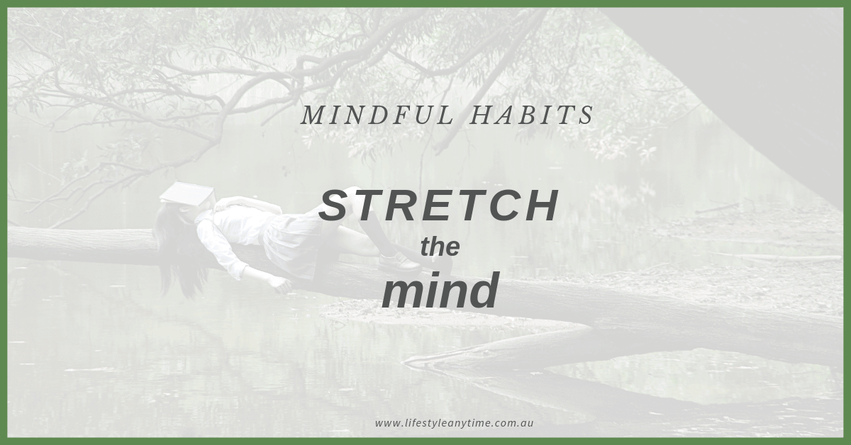 Mindful habits that stretch the mind
