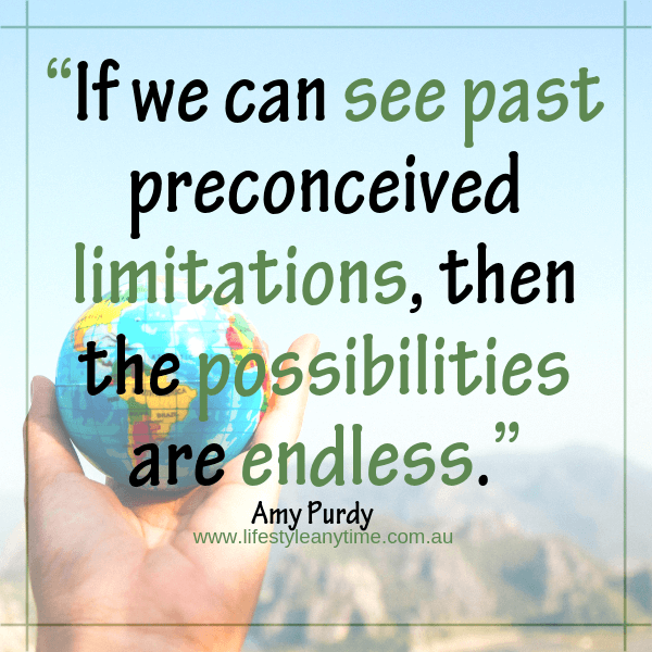 See past limitation to the possibilities