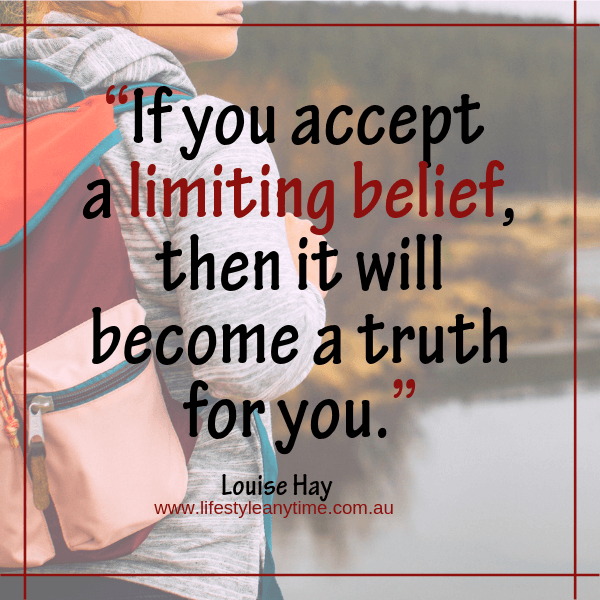 If you accept a limiting belief, then it will become a truth for you - Louise Hay quote