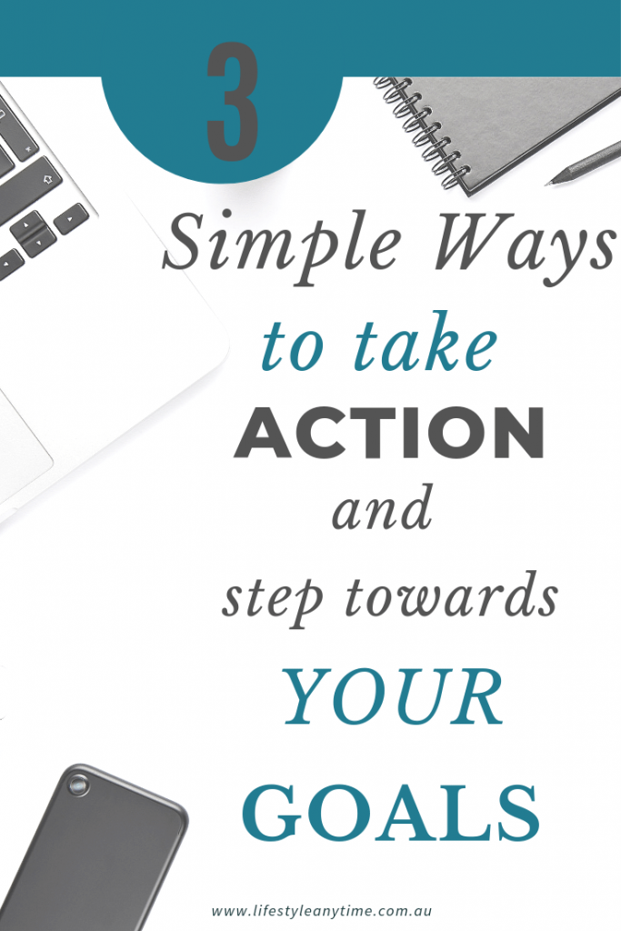 3 simple ways to take action towards your goals