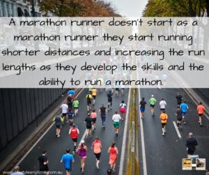 A marathon runner doesn't start as a marathon runner.