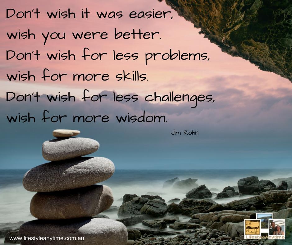 Don't wish it was easier - Jim Rohn