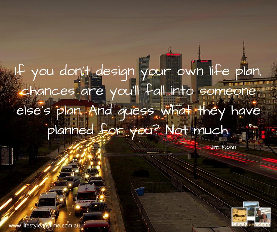 If you don't design your own life plan - JIm Rohn