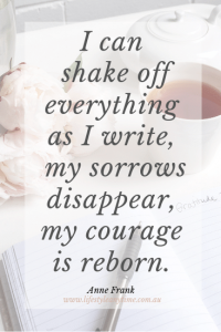 Journalling, I can shake off everything as I write. Anne Frank quote.