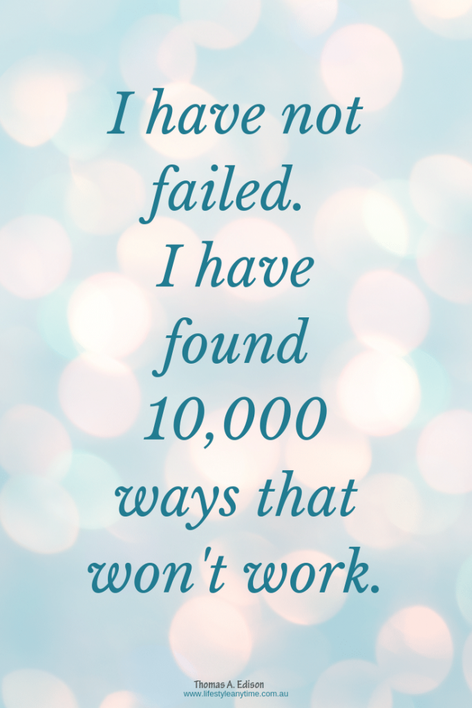 I have not failed. I've just found 10,000 ways that won't work