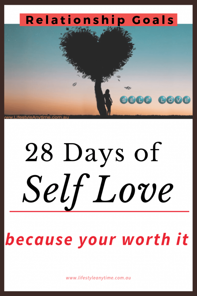 Thinking of relationships, set self love goals for 28 days because you are worth it