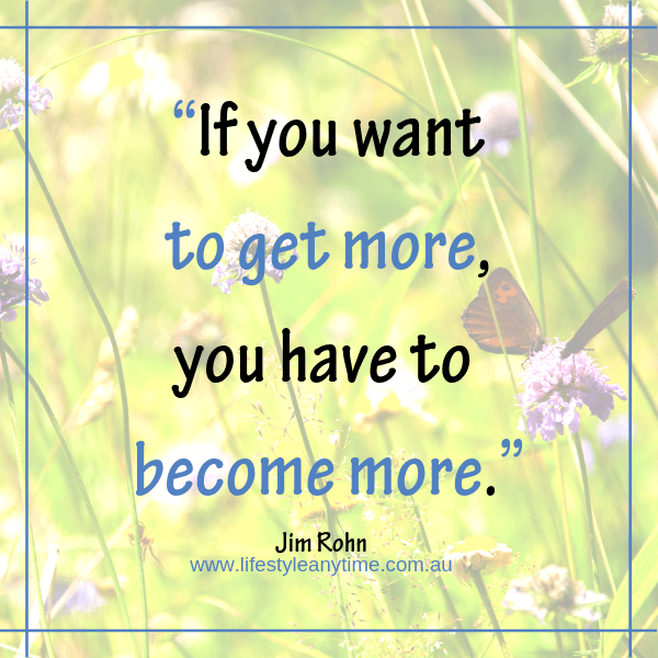 If you want more you have to become more Jim Rohn Quote