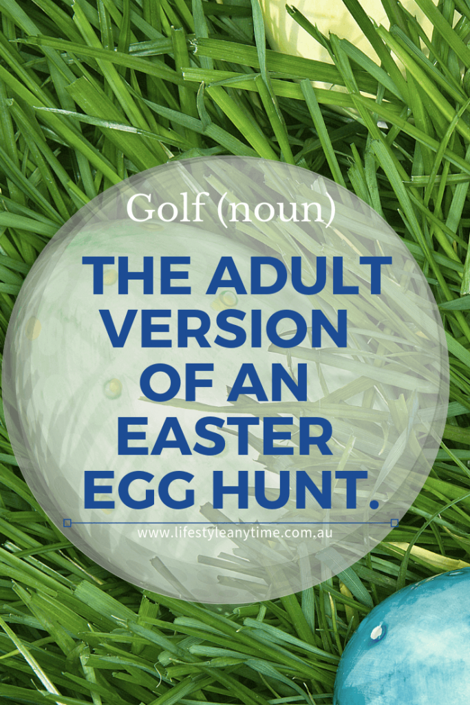 Golf the adult version of an easter egg hunt