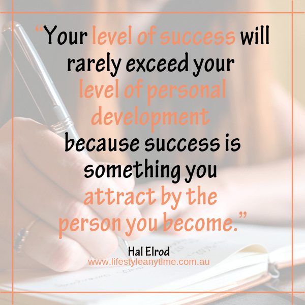 Journalling, your level of success rarely exceeds your level of personal development.
