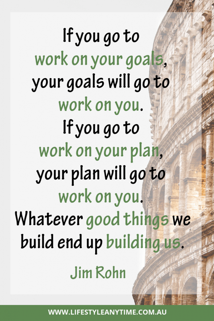 Jim Rohn quote if you go to work on your goals your goals will go to work on you.