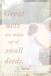 Great acts are made up of small deeds. Quote Lao Tzu.