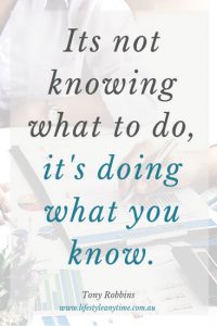 Tony Robbins quote. It's not know what to do it's doing what you know.