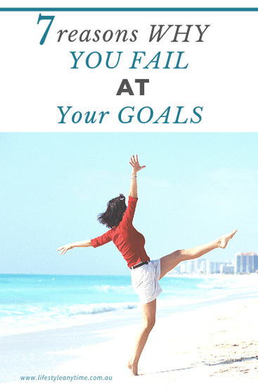 7 reasons why you fail at your goals