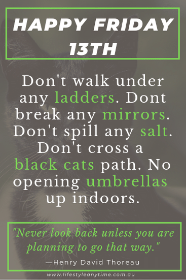 Happy Friday 13th  don't walk under any ladders. Don't cross a black cats path.