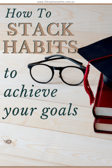 Stack habits to reach your goals