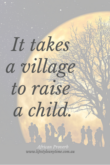 It takes a village to raise a child. African Proverb.