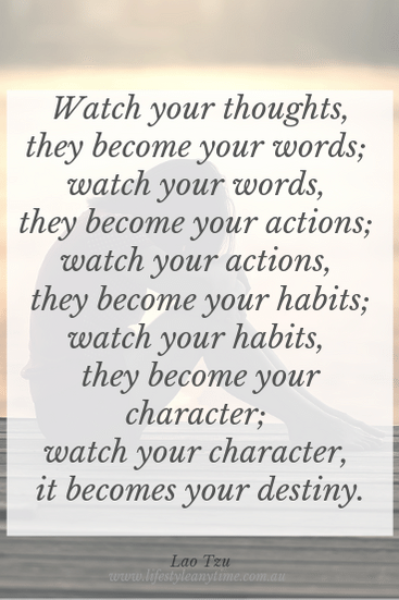 Watch your thoughts they become your words - Lao Tzu quote.