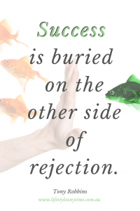 Success is buried on the other side of rejection. Tony Robbins quote.