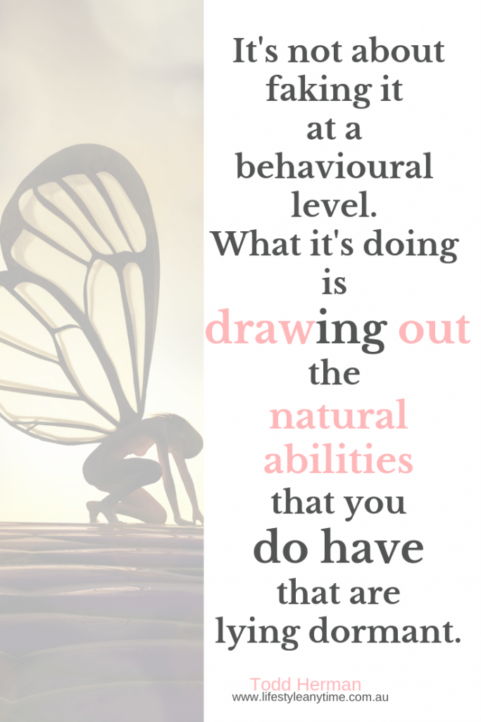Todd Herman quote 'It's not about faking it at a behavioural level. What it's doing is drawing out the natural abilities that you do have that are lying dormant.