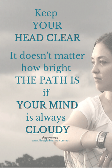 Keep you head clear. It doesn't matter how bright the path is if your mind is always cloudy.
