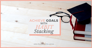 It takes time to achieve a university degree, goals take time too, Achieve goals with habit stacking