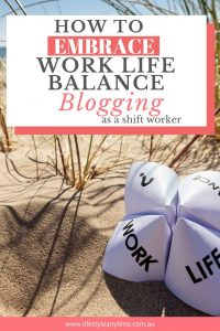 How to embrace work life balance blogging as a shift worker