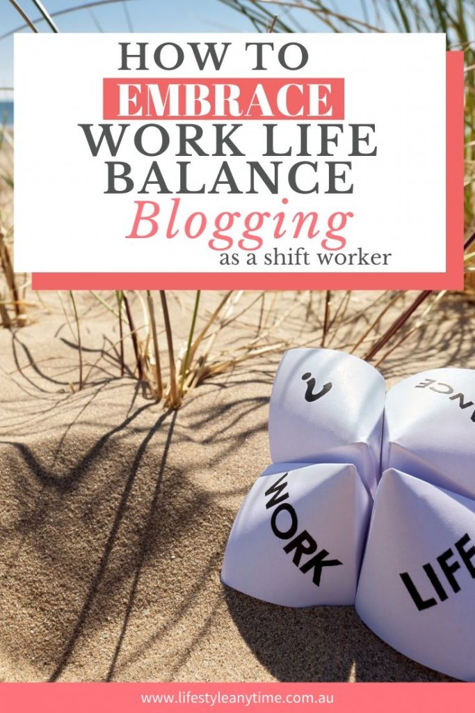 Tips on how to embrace work life balance blogging as a shift worker.