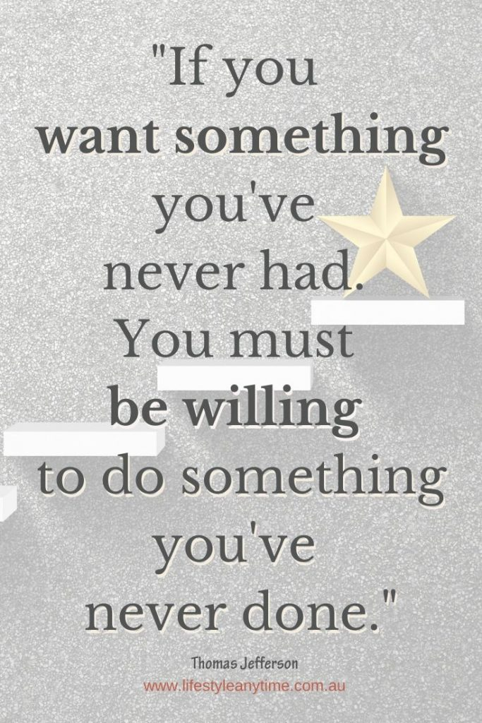 If you want something you've never had. You must be willing to do something you've never done. - Thomas Jefferson