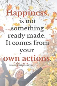 Happiness is not something ready made, it comes from your own actions - Dalai Lama