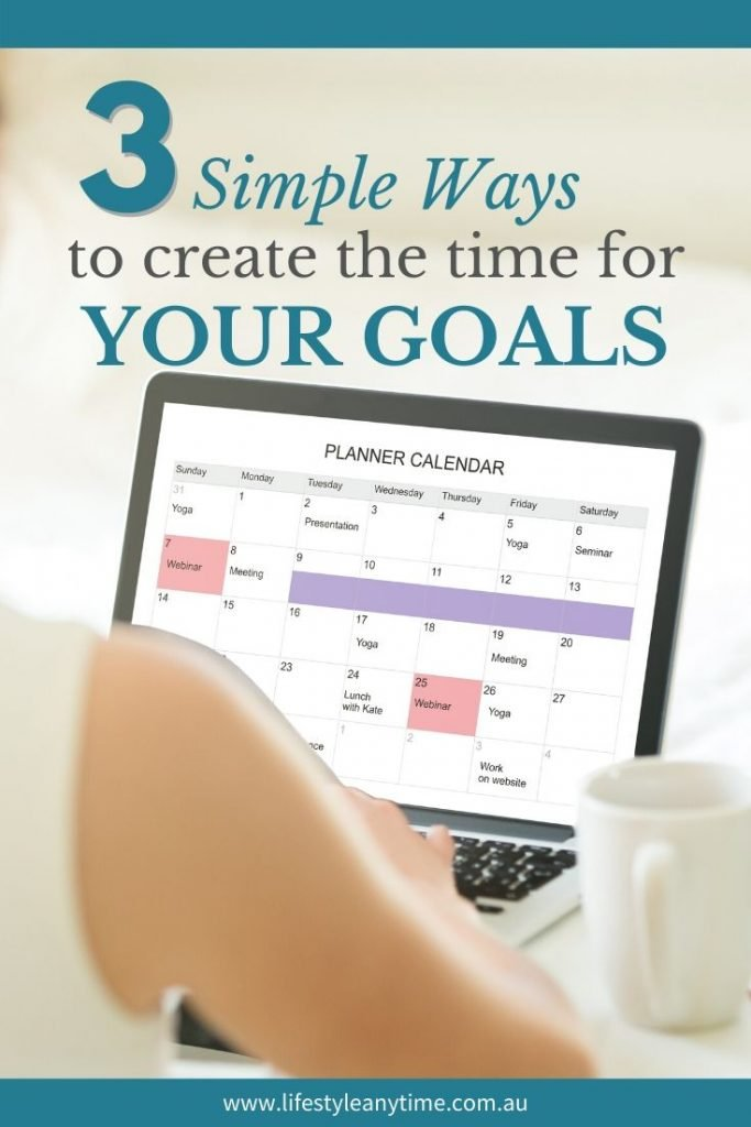 Ways to create time to reach your goals