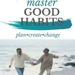 Enjoying a fulfilled life comes from mastering good habits