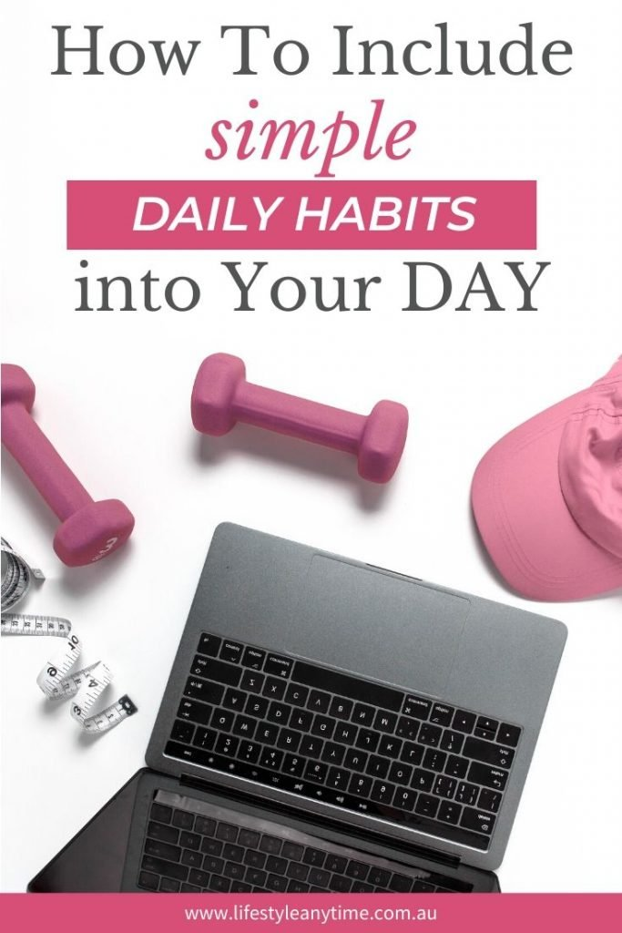 How to include simple daily habits into your day