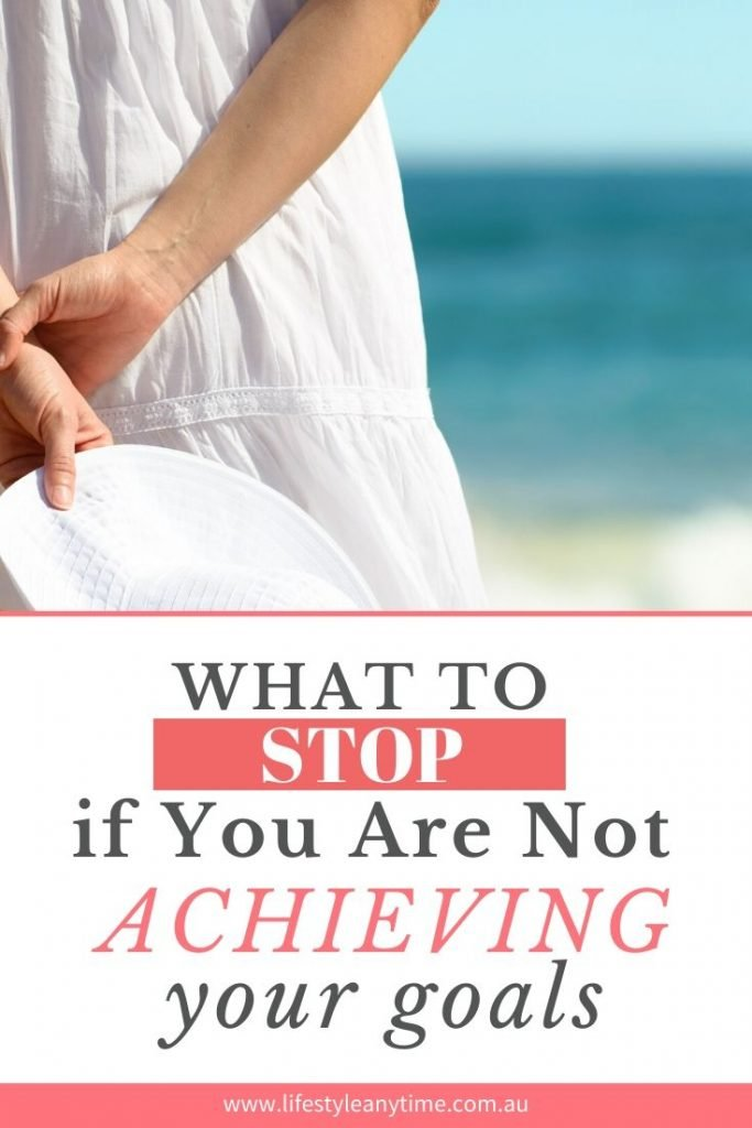 What to stop if you are not achieving your goals