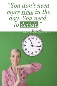 Time out, As Seth Godin says 'You don't need more time in the day, you need to decide.