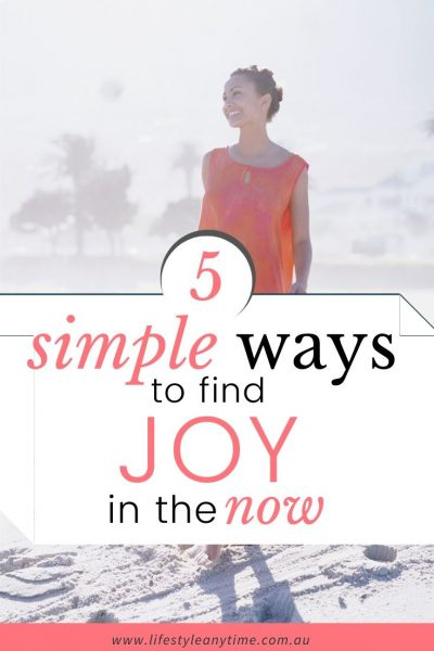 Simple ways to find joy in the now