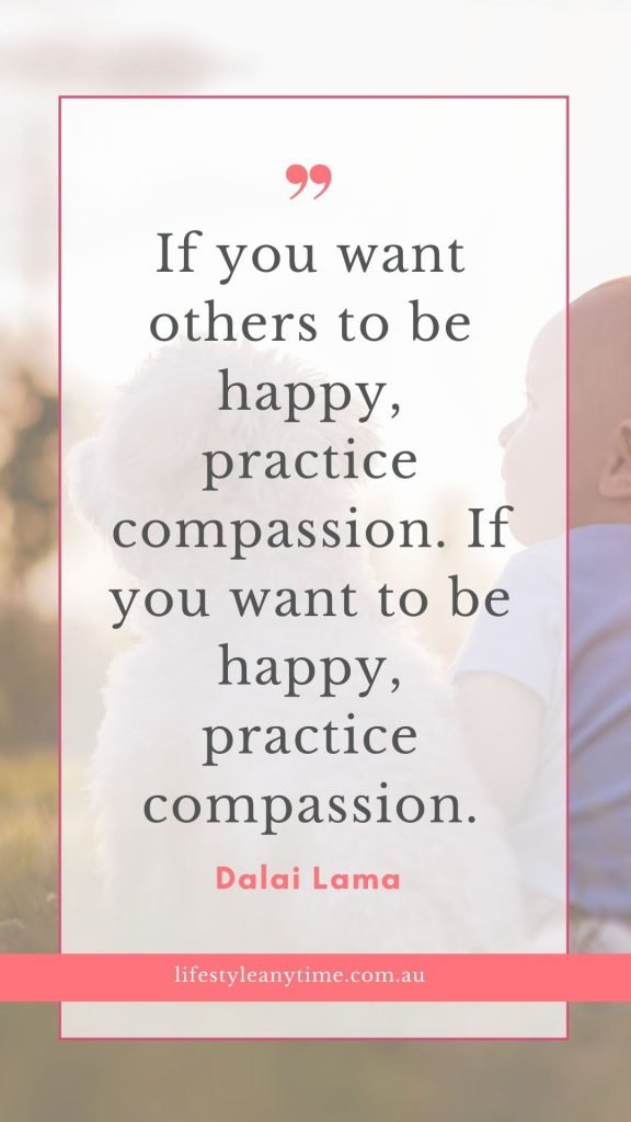 If you want to be happy practice compassion. Dalai Lama quote