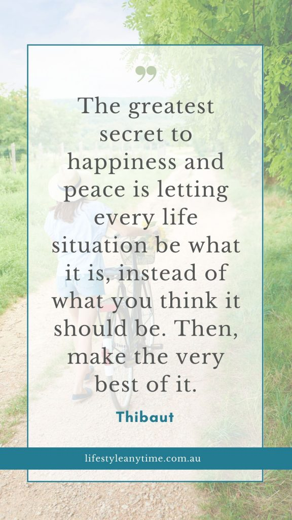 Thibaut quote, the greatest secret to happiness