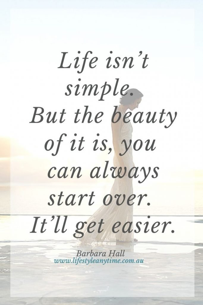 Life isn't simple but the beauty of it is you can always start over.
