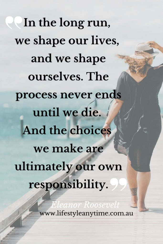 In the long run we shape our lives and we shape ourselves.