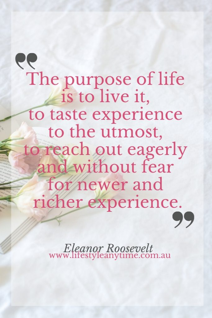 The Purpose of life is to live it.