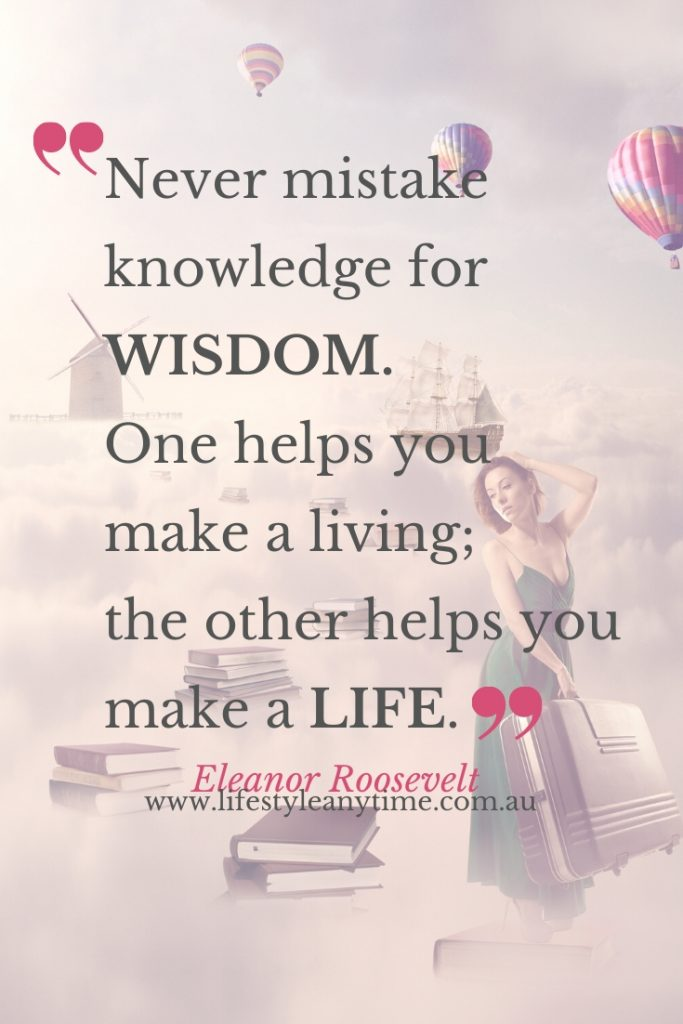 Never mistake knowledge for wisdom.